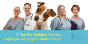 3 Tips For Building Positive Employer-Employee Relationships