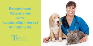 Experienced Veterinarian with Leadership Interest – Arlington VA